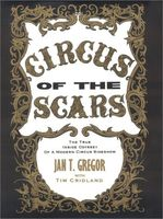 Circus of the Scars : The True Inside Odyssey of a Modern Circus Sideshow