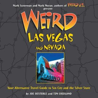 Weird Las Vegas and Nevada: Your Alternative Travel Guide to Sin City and the Silver State (Weird)